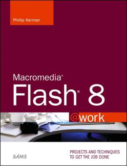 Macromedia Flash 8 @work: Projects You Can Use on the Job