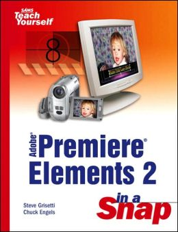 Sams Teach Yourself Adobe Premiere Elements 2 in a Snap