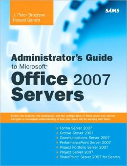 Administrator's Guide to Microsoft Office 2007 Servers: Forms Server 2007, Groove Server 2007, Live Communications Server 2007, PerformancePoint Server 2007, Project Portfolio Server 2007, Project Server 2007, Sharepoint Server 2007 For Search