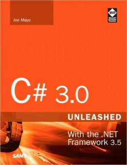 C# 3.0 Unleashed: With the .NET Framework 3.5, Second Edition (Unleashed Seies)