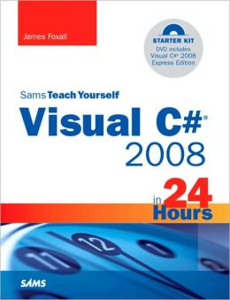 Sams Teach Yourself Visual C# 2008 in 24 Hours: Complete Starter Kit (Sams Teach Yourself -- Hours Series)