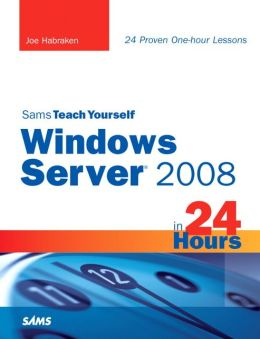 Sams Teach Yourself Windows Server 2008 in 24 Hours (Sams Teach Yourself -- Hours Series)