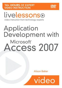 Application Development with Microsoft Access 2007 (LiveLessons Series)