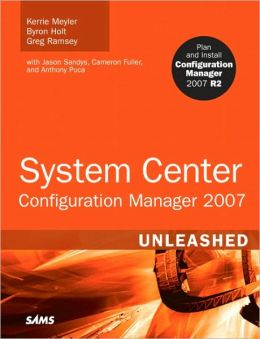 System Center Configuration Manager (SCCM) 2007 Unleashed