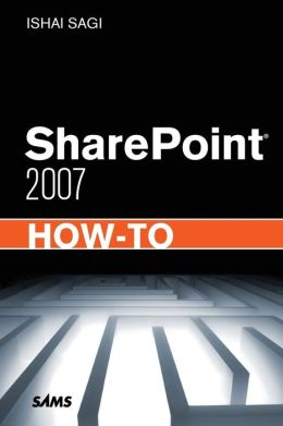 SharePoint 2007 How-To Ishai Sagi