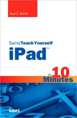 Sams Teach Yourself iPad in 10 Minutes