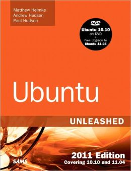 Ubuntu Unleashed 2011 Edition: Covering 10.10 and 11.04