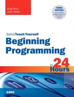 Beginning Programming in 24 Hours, Sams Teach Yourself