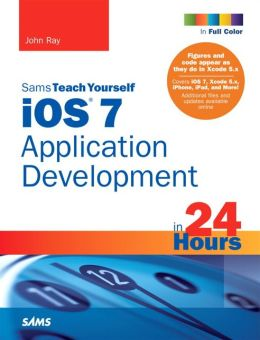 iOS 7 Application Development in 24 Hours, Sams Teach Yourself