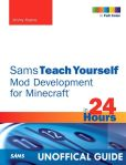 Book Cover Image. Title: Minecraft Mod Development in 24 Hours, Sams Teach Yourself, Author: Jimmy Koene