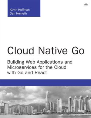 Cloud Native Go: Building Web Applications and Microservices for the Cloud with Go and AngularJS