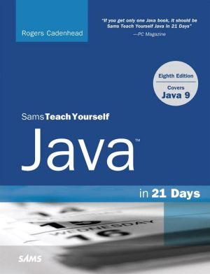 Java in 21 Days, Sams Teach Yourself (Covering Java 9)