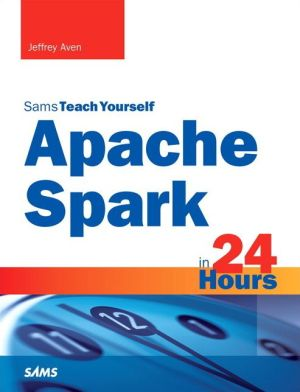 Apache Spark in 24 Hours, Sams Teach Yourself