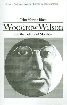 Woodrow Wilson and the Politics of Morality