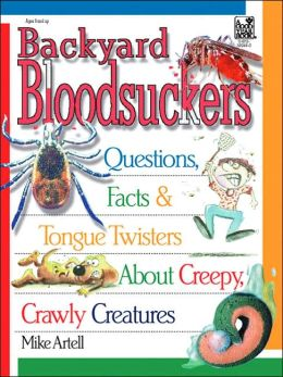 Backyard Bloodsuckers: Questions, Facts and Tongue Twisters about Creepy Crawlers