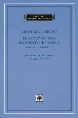 History of the Florentine People, Volume 1, Books I-IV (I Tatti Renaissance Library)