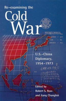 Re-Examining the Cold War: U. S.-China Diplomacy, 1954-1973