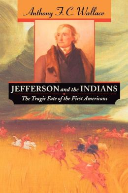 Jefferson and the Indians: The Tragic Fate of the First Americans