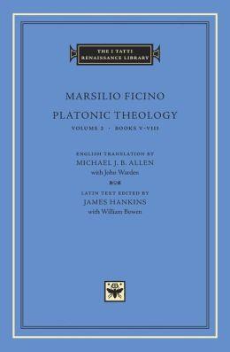 Platonic Theology, Volume 2, Books V-VIII (I Tatti Renaissance Library)