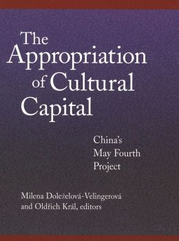 The Appropriation of Cultural Capital: China's May Fourth Project