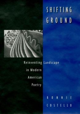 Shifting Ground: Reinventing Landscape in Modern American Poetry
