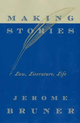 Making Stories: Law, Literature, Life
