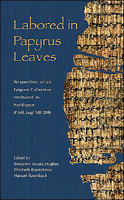 Labored in Papyrus Leaves: Perspectives on an Epigram Collection Attributed to Posidippus (P. Mil. Vogl. VIII 309)