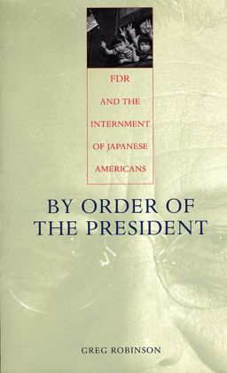 By Order of the President: FDR and the Internment of Japanese Americans