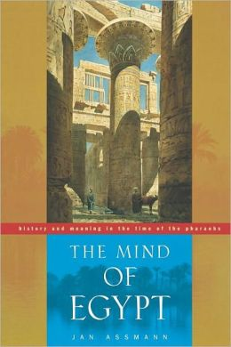 The Mind of Egypt: History and Meaning in the Time of the Pharaohs
