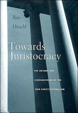 Towards Juristocracy: The Origins and Consequences of the New Constitutionalism