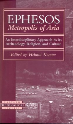 Ephesos, Metropolis of Asia: An Interdisciplinary Approach to Its Archaeology, Religion, and Culture