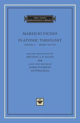 Platonic Theology, Volume 4, Books XII-XIV (I Tatti Renaissance Library)