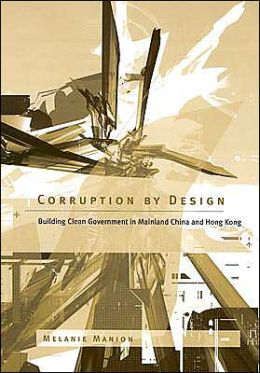 Corruption by Design: Building Clean Government in Mainland China and Hong Kong