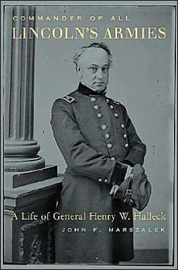 Commander of All Lincoln's Armies: A Life of General Henry W. Halleck