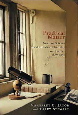 Practical Matter: Newton's Science in the Service of Industry and Empire, 1687-1851