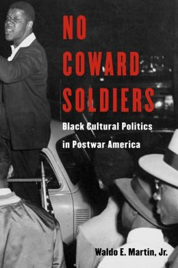 No Coward Soldiers: Black Cultural Politics in Postwar America