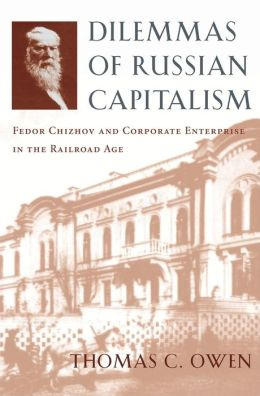 Dilemmas of Russian Capitalism: Fedor Chizhov and Corporate Enterprise in the Railroad Age