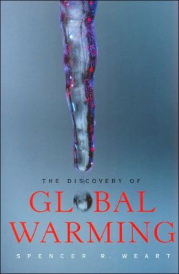 The Discovery of Global Warming (New Histories of Science, Technology, and Medicine Series)