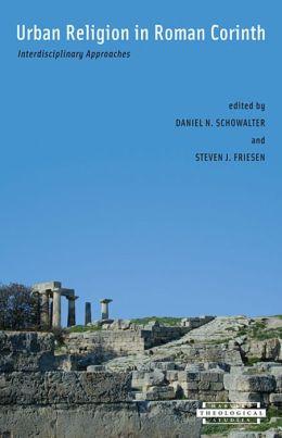 Urban Religion in Roman Corinth: Interdisciplinary Approaches