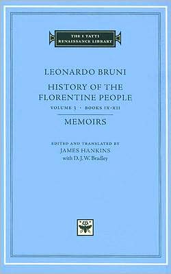 History of the Florentine People, Volume 3, Books IX-XII. Memoirs (I Tatti Renaissance Library)