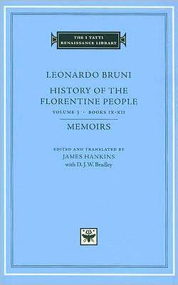 History of the Florentine People, Volume 3, Books IX-XII. Memoirs (I Tatti Renaissance Library)