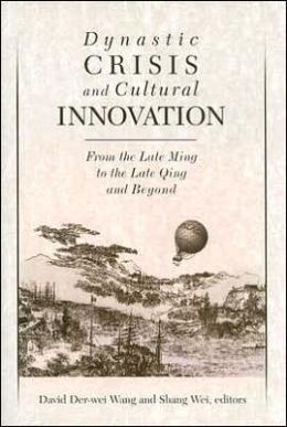 Dynastic Crisis and Cultural Innovation: From the Late Ming to the Late Qing and Beyond