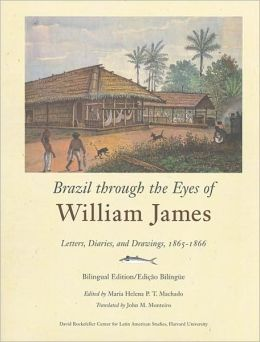 Brazil through the Eyes of William James: Diaries, Letters, and Drawings, 1865-1866
