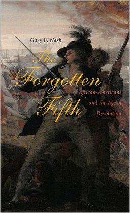 The Forgotten Fifth: African Americans in the Age of Revolution