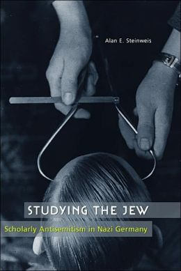 Studying the Jew: Scholarly Antisemitism in Nazi Germany