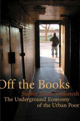 Off the Books: The Underground Economy of the Urban Poor