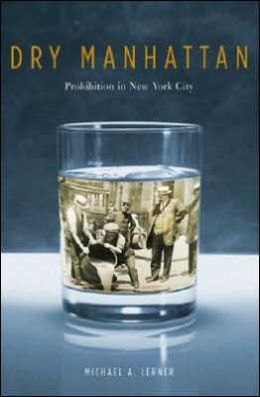Dry Manhattan: Prohibition in New York City