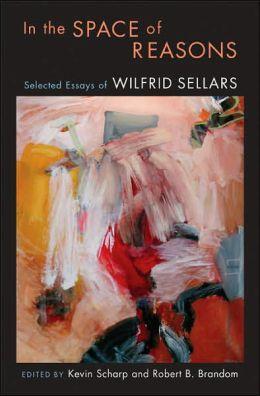 In the Space of Reasons: Selected Essays of Wilfrid Sellars