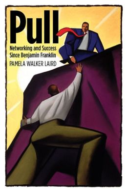 Pull: Networking and Success since Benjamin Franklin