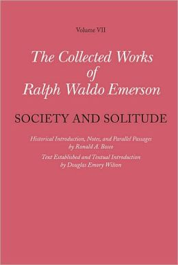 The Collected Works of Ralph Waldo Emerson, Volume VII, Society and Solitude